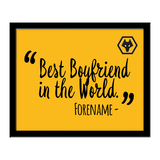 Wolverhampton Wanderers FC Best Boyfriend In The World 10 x 8 Photo Framed