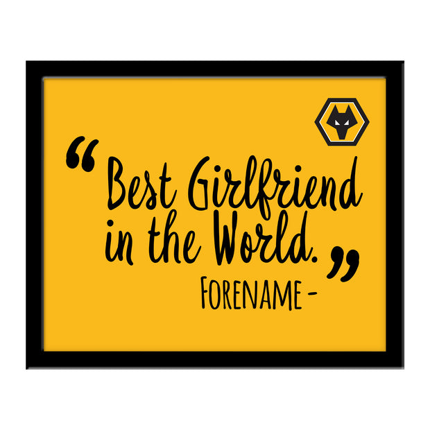 Wolverhampton Wanderers FC Best Girlfriend In The World 10 x 8 Photo Framed