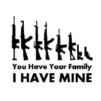 You Have Your Family I Have Mine Sticker