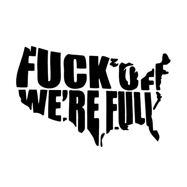 "Very Rude -"" F Off, We're Full"" Immigration Decal For Car Truck & Motorcycle"