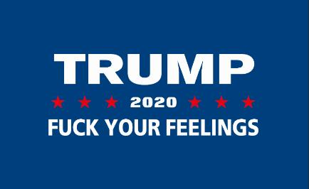 Trump 2020 - F Your Feelings - Trump Flag