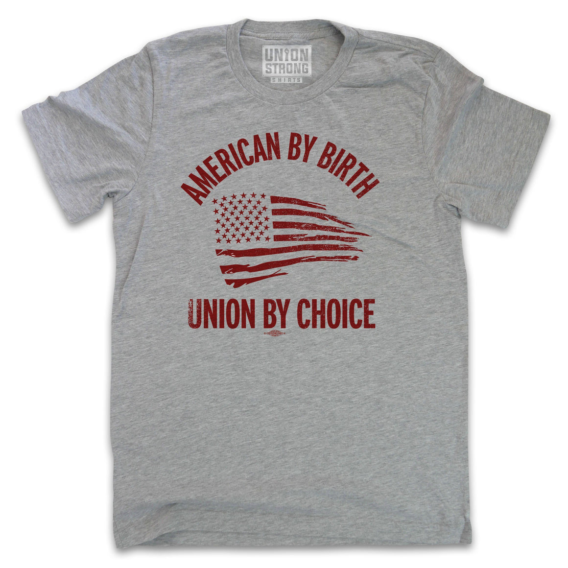American By Birth, Union By Choice Shirts unionstrongshirts