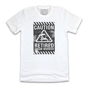Caution: Retired Union Worker Shirts unionstrongshirts