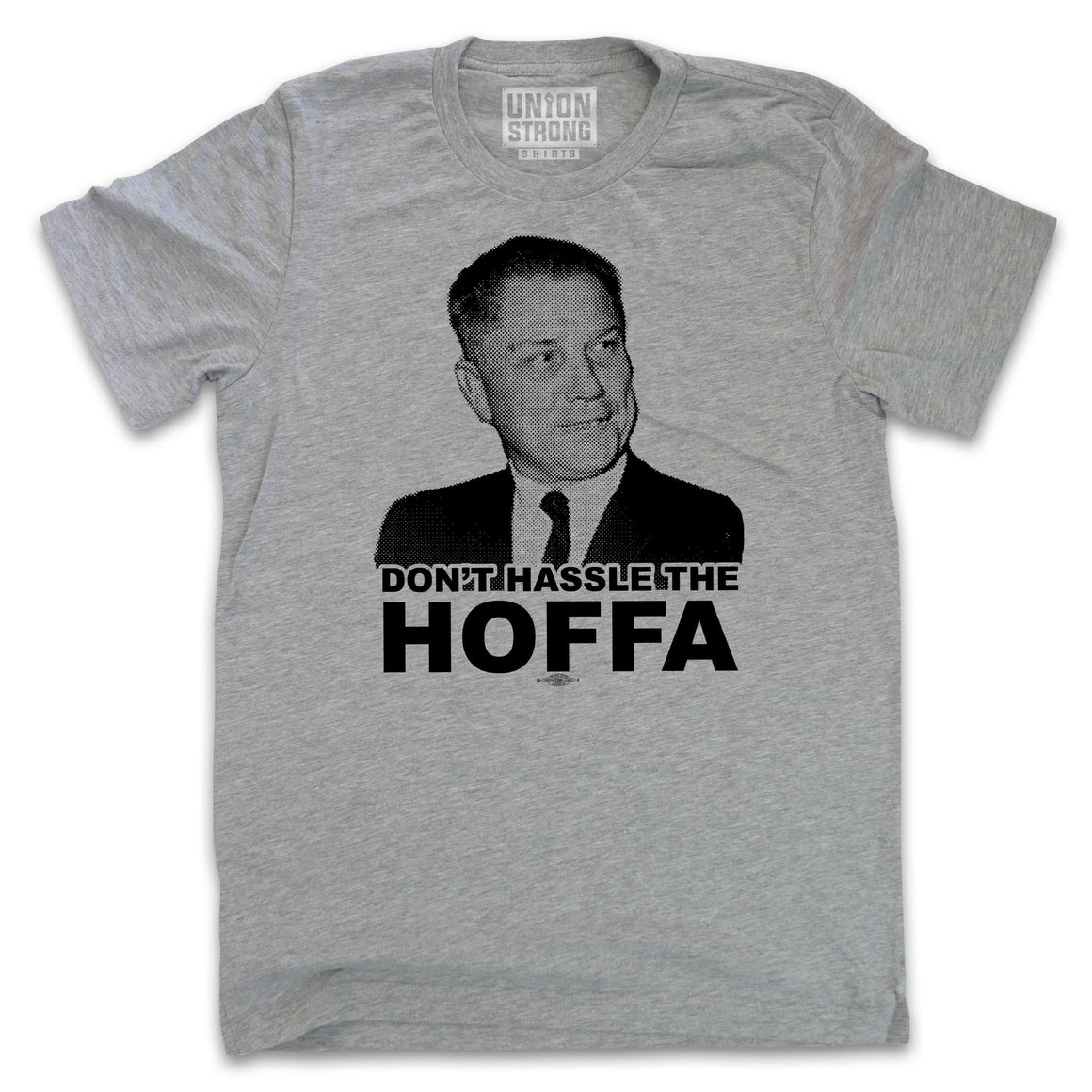 Don't Hassle the Hoffa Shirts unionstrongshirts