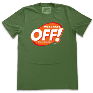 Weekends OFF! Shirts unionstrongshirts