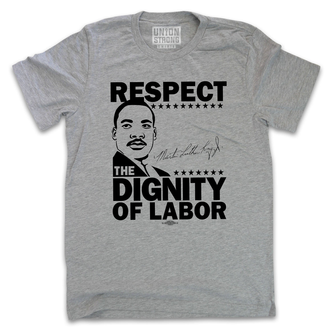 Respect the Dignity of Labor - Dr. Martin Luther King Jr. Shirts unionstrongshirts
