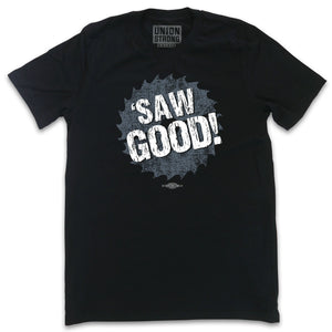 Saw Good! Shirts unionstrongshirts