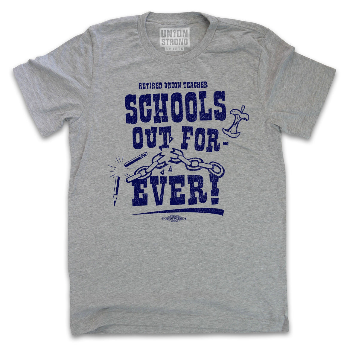 School's Out Forever - Retired Union Teacher Shirts unionstrongshirts