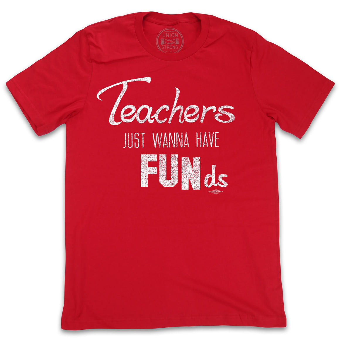 Teachers Just Wanna Have Funds Shirts unionstrongshirts
