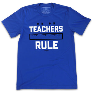 Teachers Rule - Blue Shirt Shirts unionstrongshirts