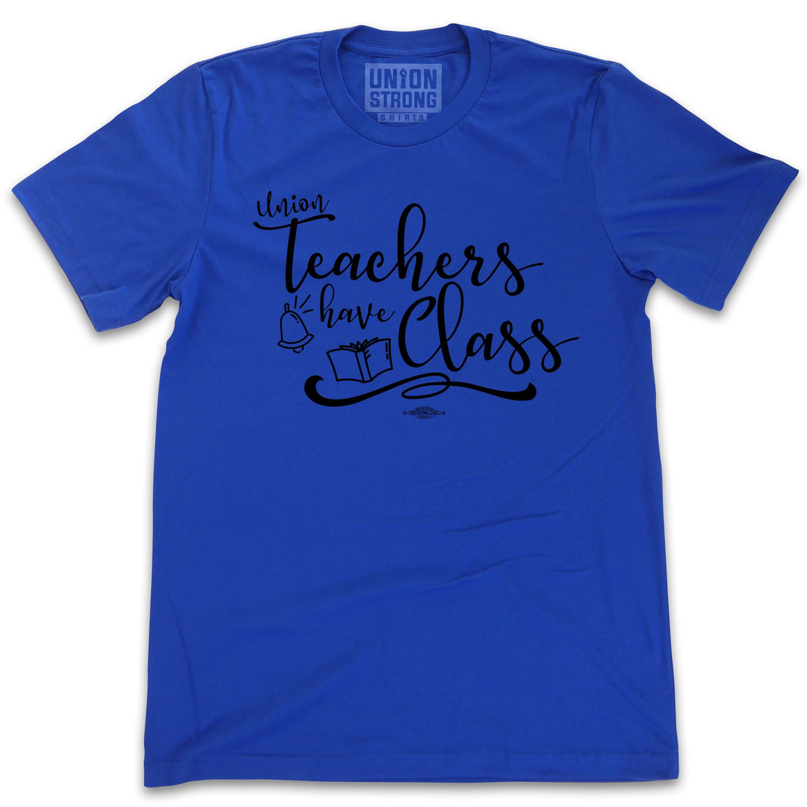 Union Teachers Have Class Shirts unionstrongshirts