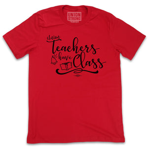 Union Teachers Have Class - Red Shirts unionstrongshirts