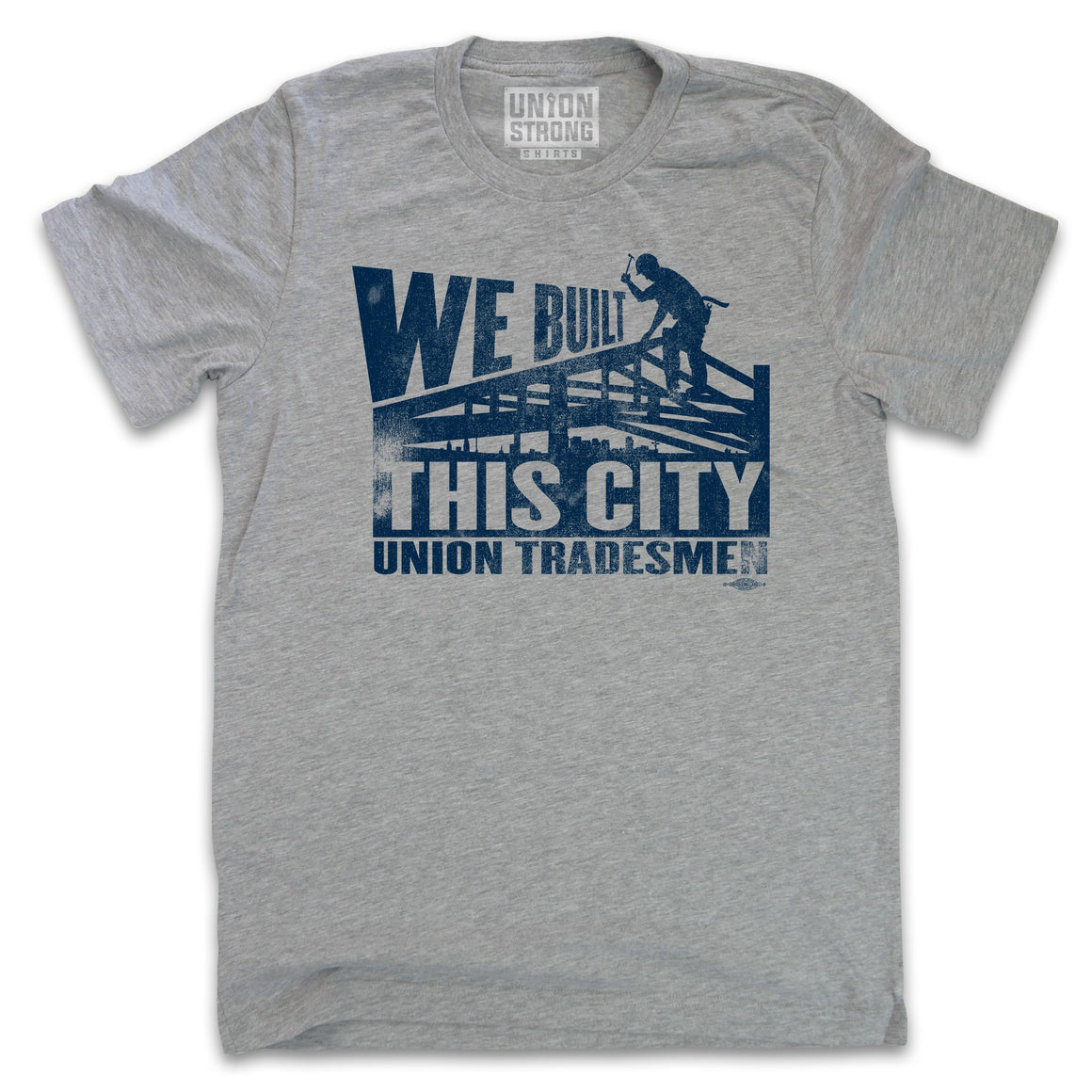 We Built This City - Union Tradesmen Shirts unionstrongshirts