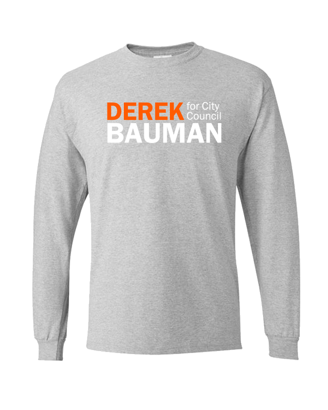 Derek Bauman For City Council Long Sleeve Grey Tee Shirts unionstrongshirts
