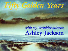 Fifty Golden Years with my Yorkshire Mistress - Ashley Jackson
