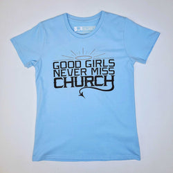 Good Girls Never Miss Church - Blue Sky Tee