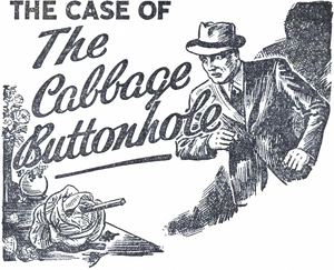 The Case of the Cabbage Buttonhole