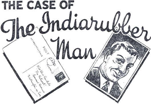 The Case of the Indiarubber Man