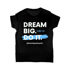 Dream Big. Wake Up. Do It. Motivation Tee - Dream Big. Wake Up. Do It.