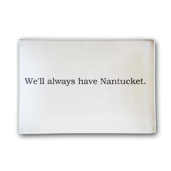 We'll always have Nantucket Decoupage Plate