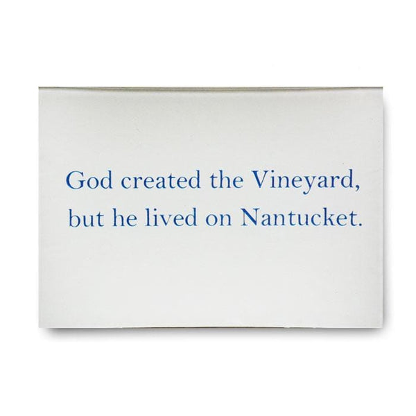 God Created the Vineyard, but Lived on Nantucket 4.5x6.5