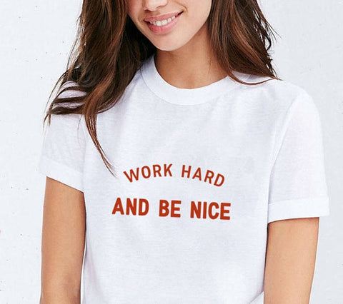 Work Hard And Be Nice Women Empowerment Shirts