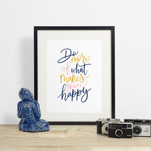 DO MORE OF WHAT MAKES YOU HAPPY - hand lettered printable quote in a minimalist style