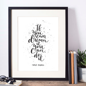 If You Can Dream It - Walt Disney hand lettered quote in black with paint splatters