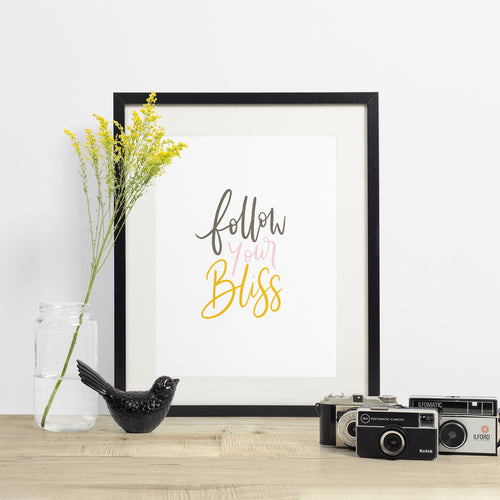 FOLLOW YOUR BLISS - hand lettered printable quote in a minimalist style