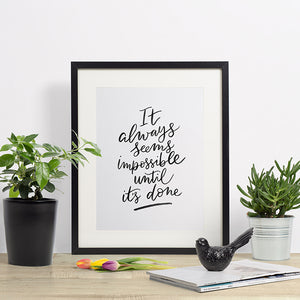 It Always Seems Impossible Until It's Done - hand lettered typographic quote in black watercolour