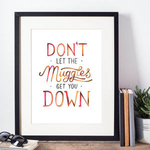 Don't let the muggles get you down - hand lettered quote from harry potter series, using colourful watercolours and typographic style