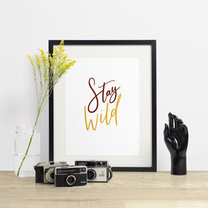 stay wild - hand lettered printable quote in a minimalist style