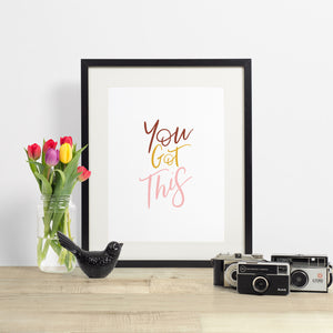 you got this - hand lettered printable quote in a minimalist style