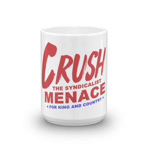 Crush The Syndicalist Menace! Mug