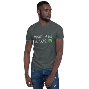 Wake Up Be Dope Unisex Tee