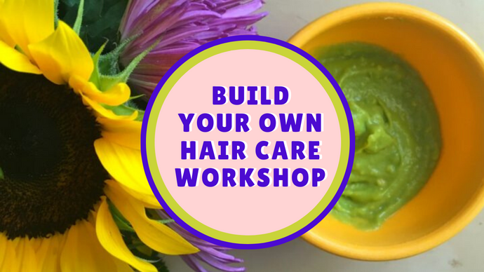 Build Your Own Hair Care Virtual Workshop
