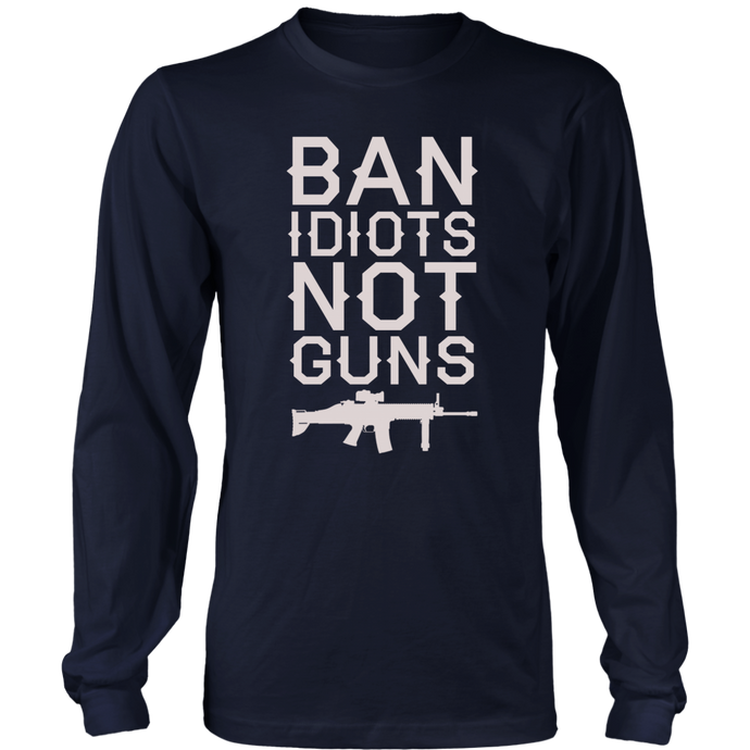 Ban Idiots Not Guns Men's Long Sleeve T-shirt --Limited Edition