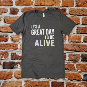 Great day to be ALIVE unisex tshirt