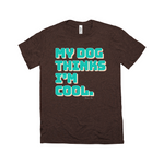 Bailey & Ben My Dog Thinks I'm Cool Tee - Brown (Unisex fit)