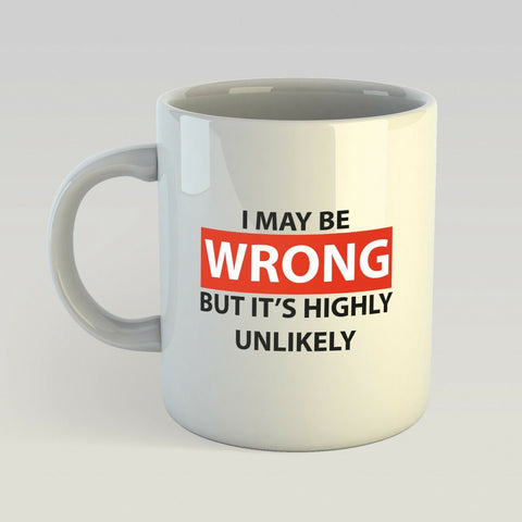 I May Be Wrong But It's Highly Unlikely Mug Novelty Gift