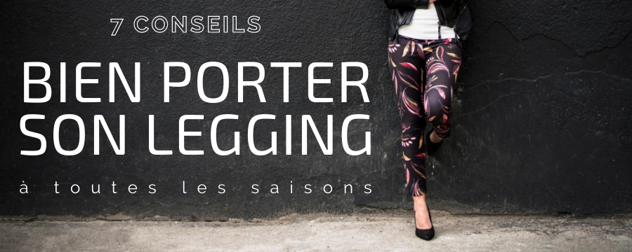 Comment porter son Legging ?