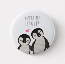 Load image into Gallery viewer, You're my Penguin Pin Badge (+ Fridge Magnet) - MyDoodlesAteMe