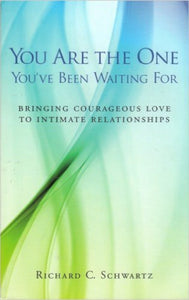 You Are the One You've Been Waiting For by Richard C. Schwartz