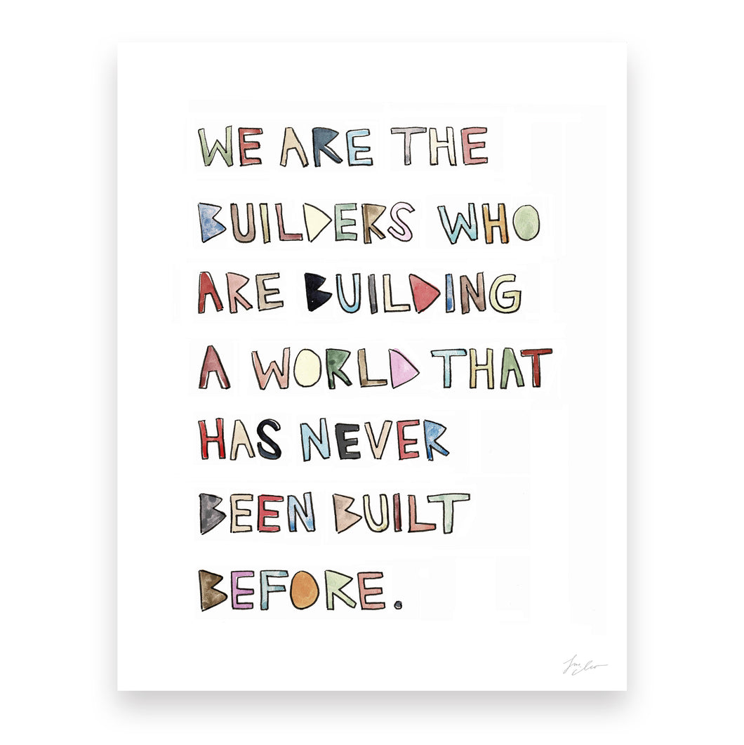 We Are the Builders Print