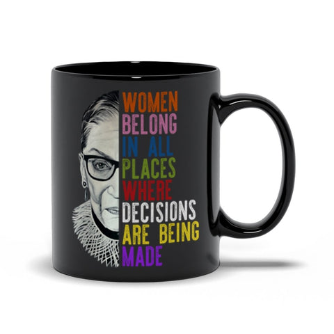 "RBG ""WOMEN BELONG IN ALL PLACES WHERE DECISIONS ARE BEING MADE"" BLACK COFFEE MUG-COFFEE MUG-PLAYING POLITICS"