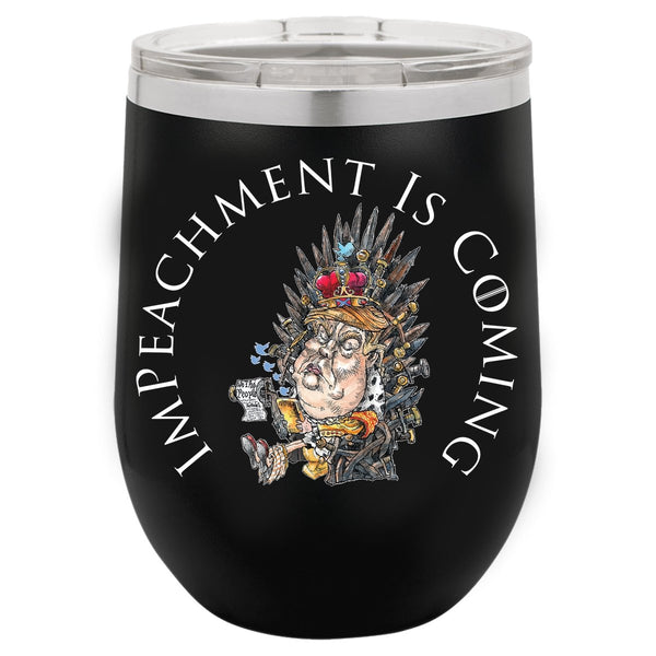 IMPEACHMENT IS COMING WINE TUMBLER - PLAYING POLITICS