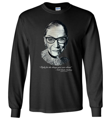 "RBG ""FIGHT FOR THE THINGS YOU CARE ABOUT"" LONG SLEEVE TEE-LONG SLEEVED TEE-PLAYING POLITICS"