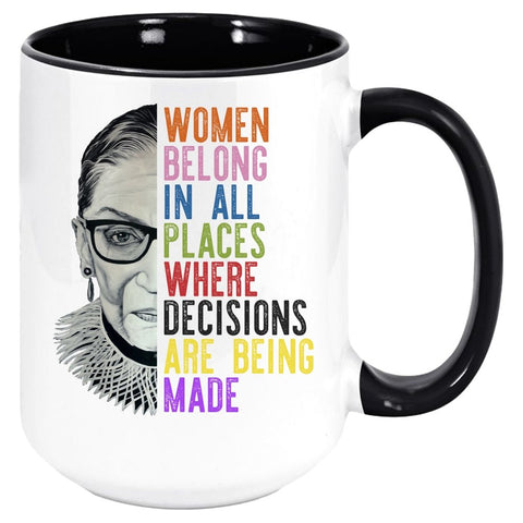 "RBG ""WOMEN BELONG IN ALL PLACES WHERE DECISIONS ARE BEING MADE"" COFFEE MUG-COFFEE MUG-PLAYING POLITICS"