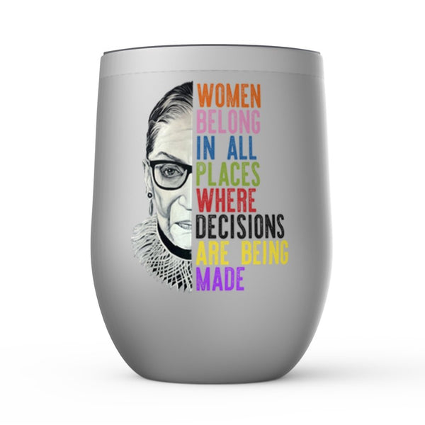 "RBG ""WOMEN BELONG IN ALL PLACES WHERE DECISIONS ARE BEING MADE"" WINE TUMBLER-WINE TUMBLER-PLAYING POLITICS"