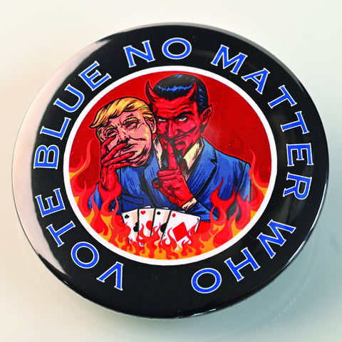 VOTE BLUE NO MATTER WHO BUTTON-BUTTON-PLAYING POLITICS